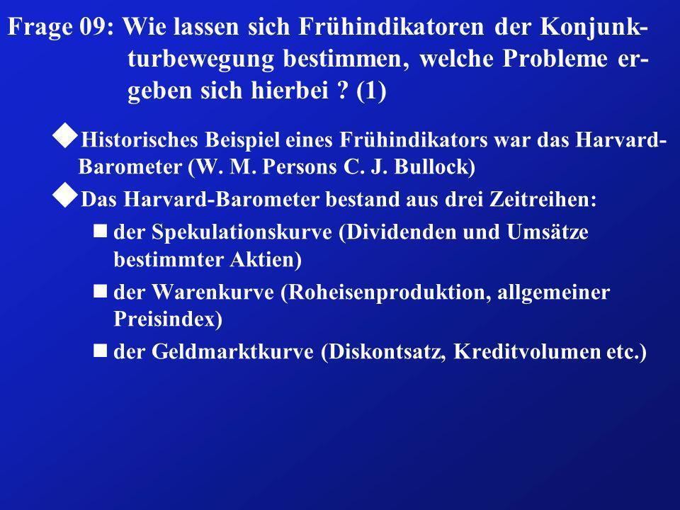 Frage 09: Wie lassen sich Frühindikatoren der Konjunk-turbewegung bestimmen, welche Probleme er-geben sich hierbei (1)