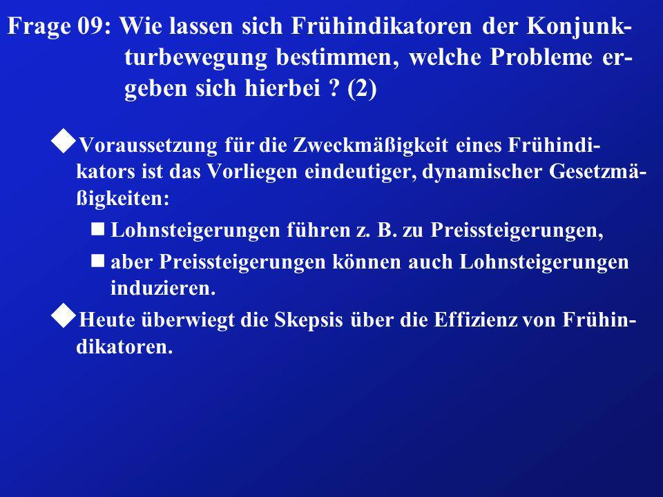 Frage 09: Wie lassen sich Frühindikatoren der Konjunk-turbewegung bestimmen, welche Probleme er-geben sich hierbei (2)