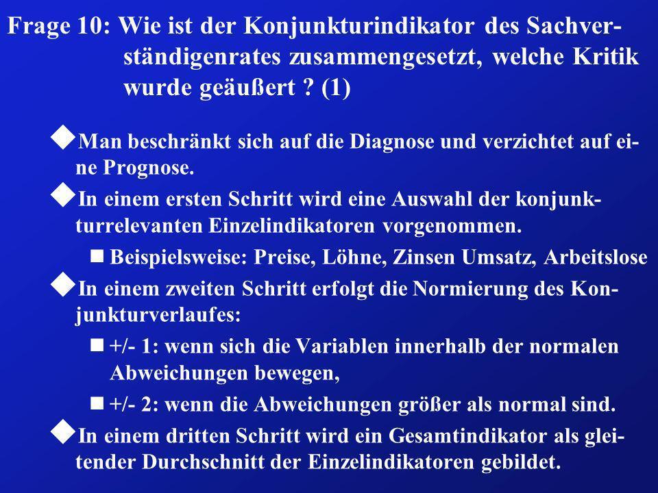Frage 10: Wie ist der Konjunkturindikator des Sachver-ständigenrates zusammengesetzt, welche Kritik wurde geäußert (1)