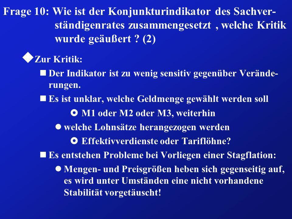 Frage 10: Wie ist der Konjunkturindikator des Sachver-ständigenrates zusammengesetzt , welche Kritik wurde geäußert (2)