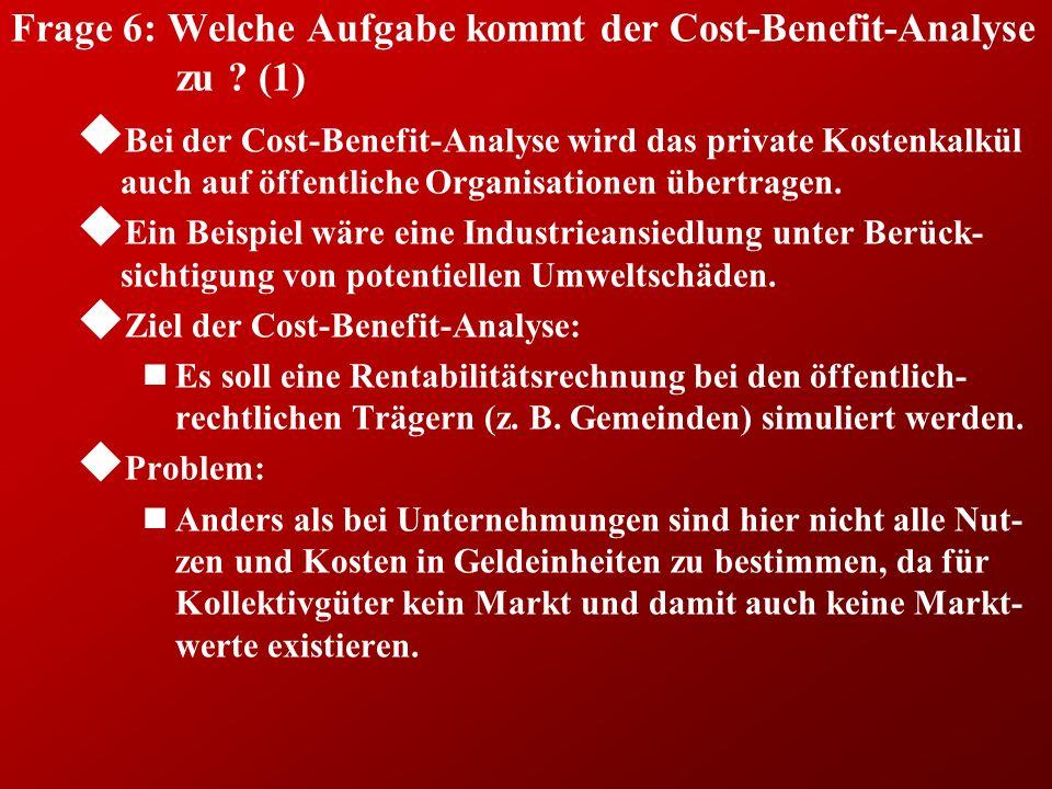 Frage 6: Welche Aufgabe kommt der Cost-Benefit-Analyse zu (1)