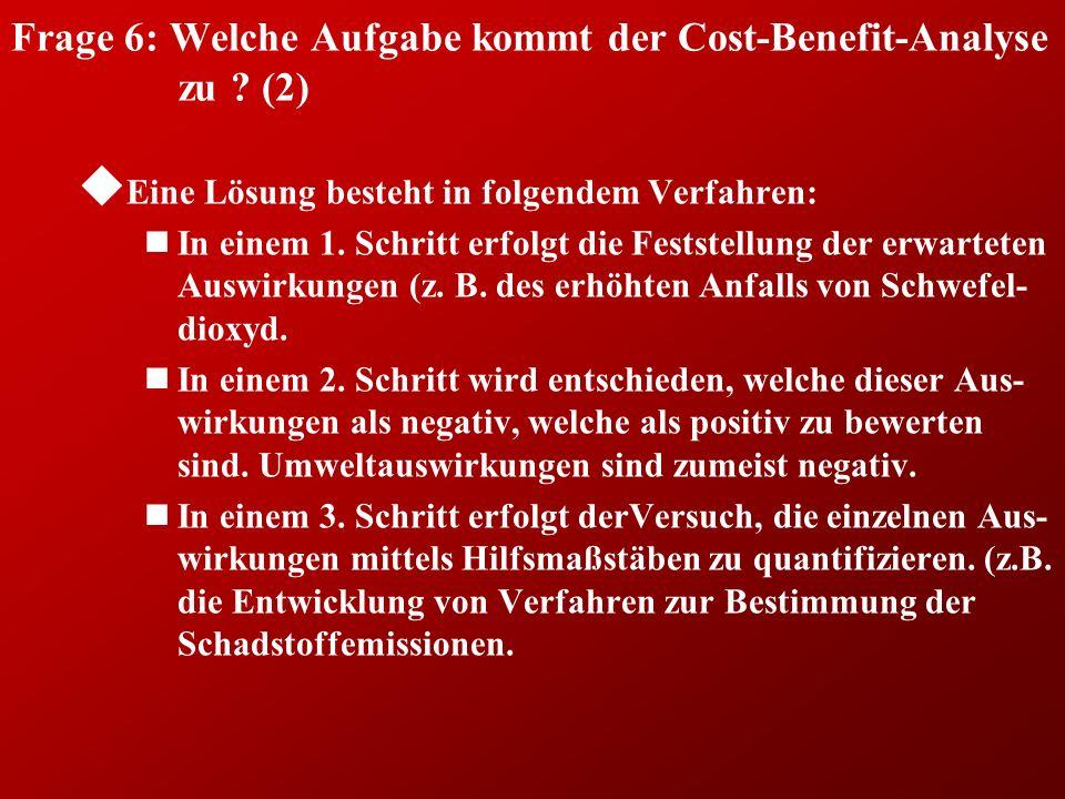 Frage 6: Welche Aufgabe kommt der Cost-Benefit-Analyse zu (2)