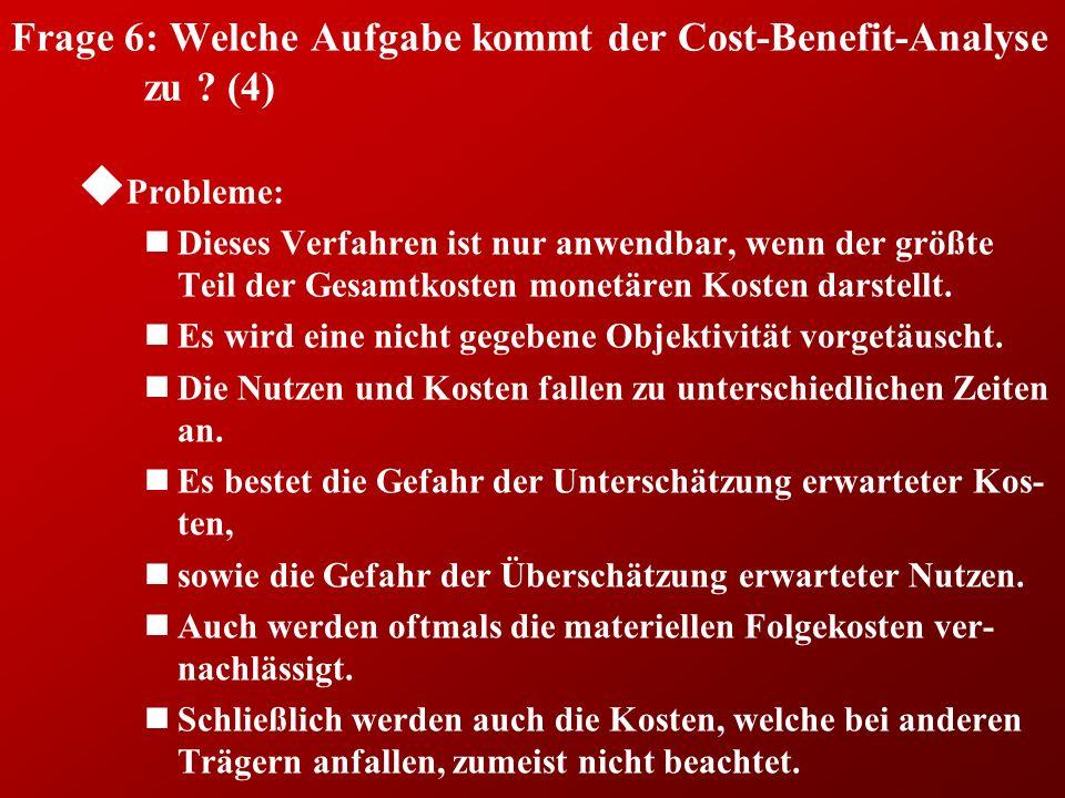 Frage 6: Welche Aufgabe kommt der Cost-Benefit-Analyse zu (4)