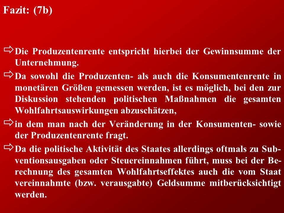 Fazit: (7b) Die Produzentenrente entspricht hierbei der Gewinnsumme der Unternehmung.