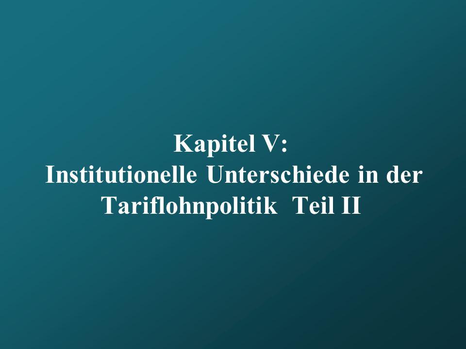 Kapitel V: Institutionelle Unterschiede in der Tariflohnpolitik Teil II