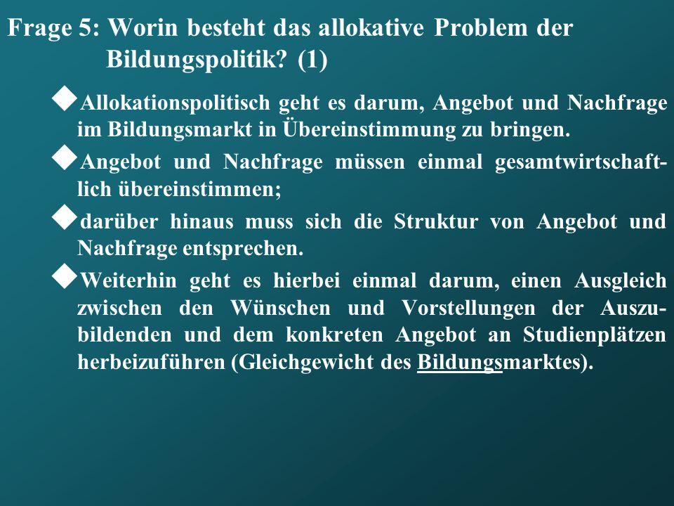 Frage 5: Worin besteht das allokative Problem der Bildungspolitik (1)