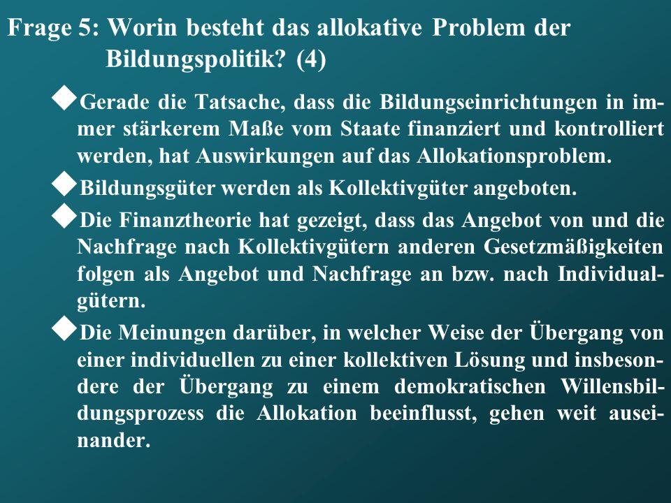 Frage 5: Worin besteht das allokative Problem der Bildungspolitik (4)