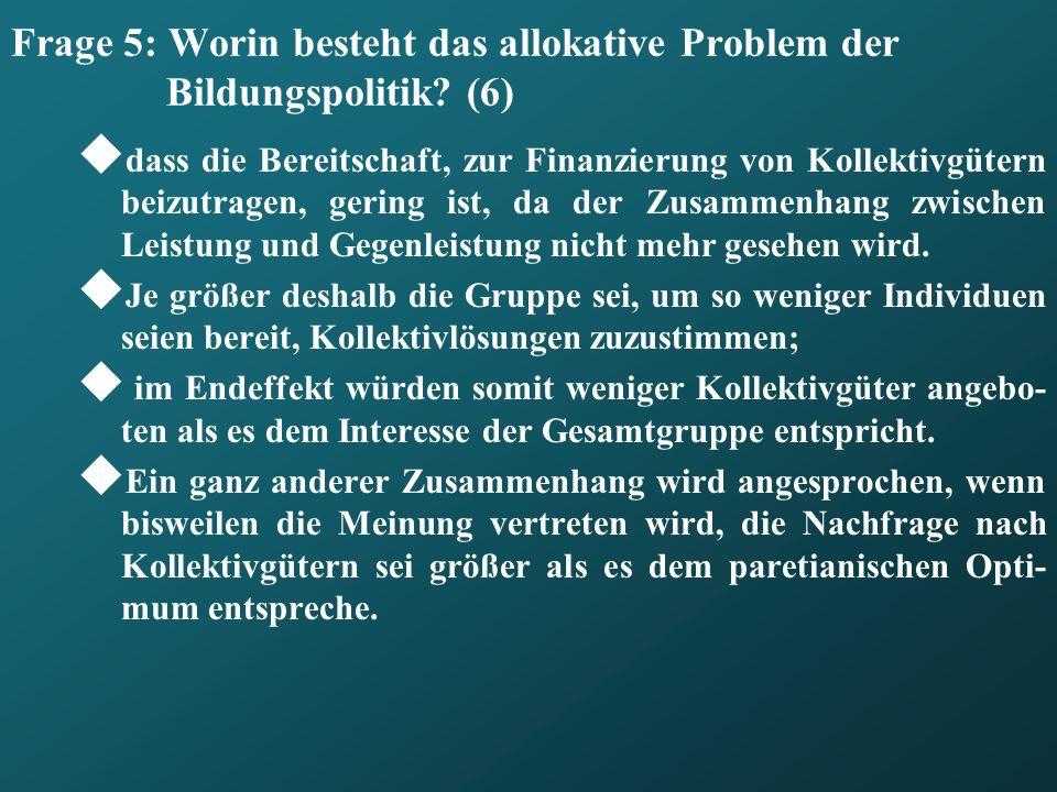 Frage 5: Worin besteht das allokative Problem der Bildungspolitik (6)