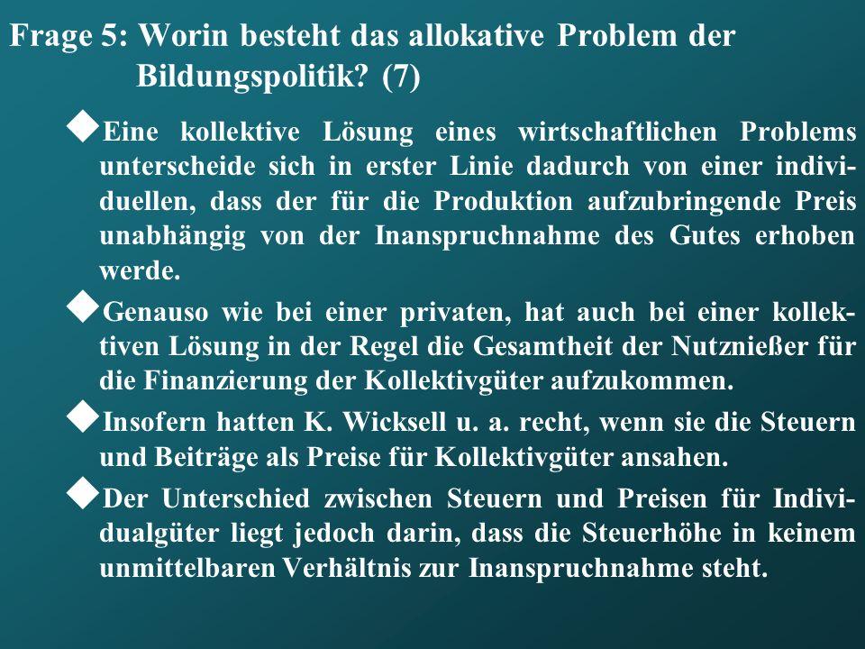 Frage 5: Worin besteht das allokative Problem der Bildungspolitik (7)