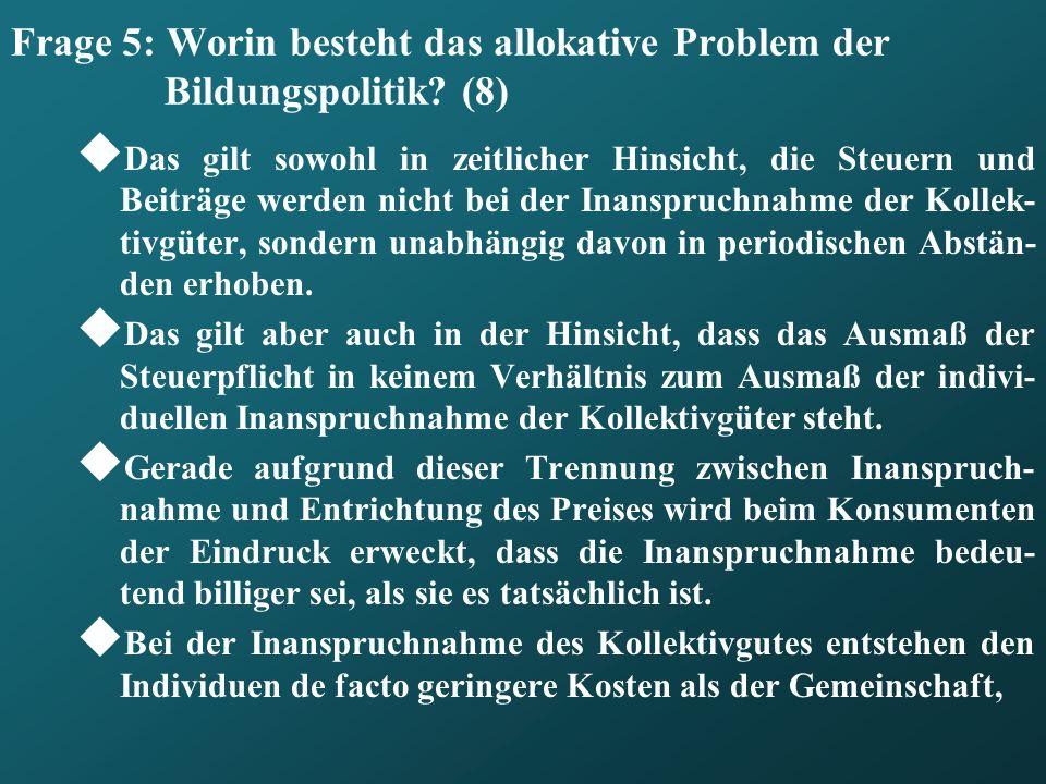 Frage 5: Worin besteht das allokative Problem der Bildungspolitik (8)