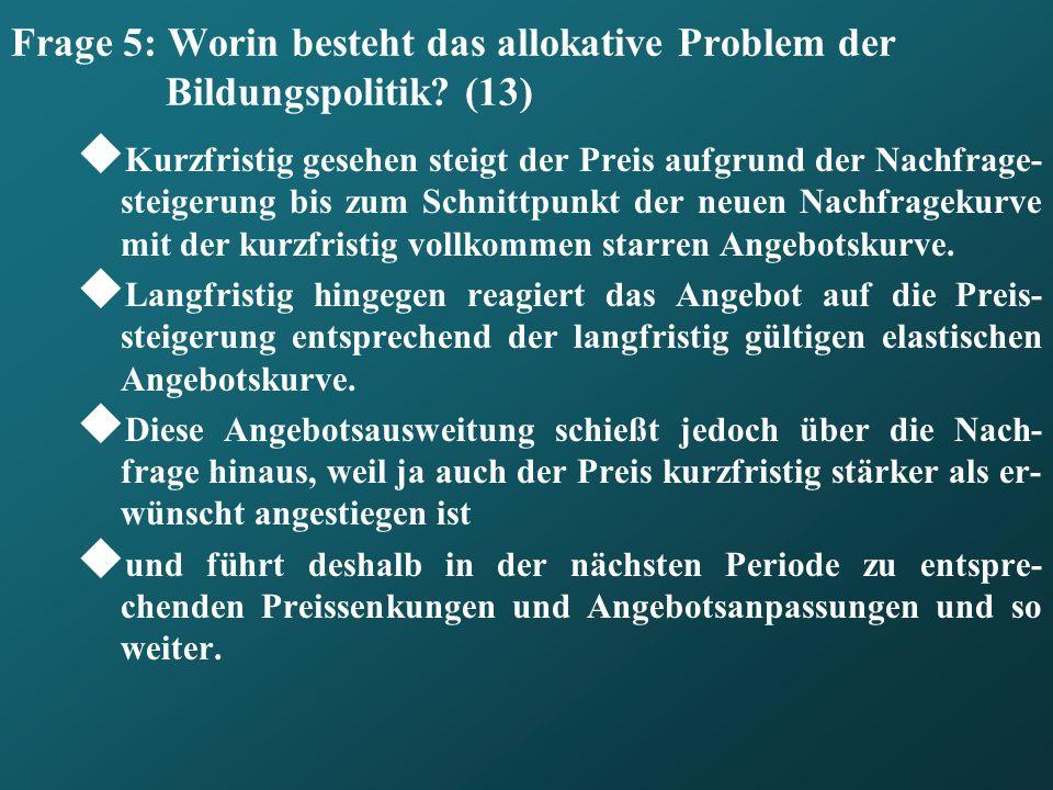 Frage 5: Worin besteht das allokative Problem der Bildungspolitik (13)