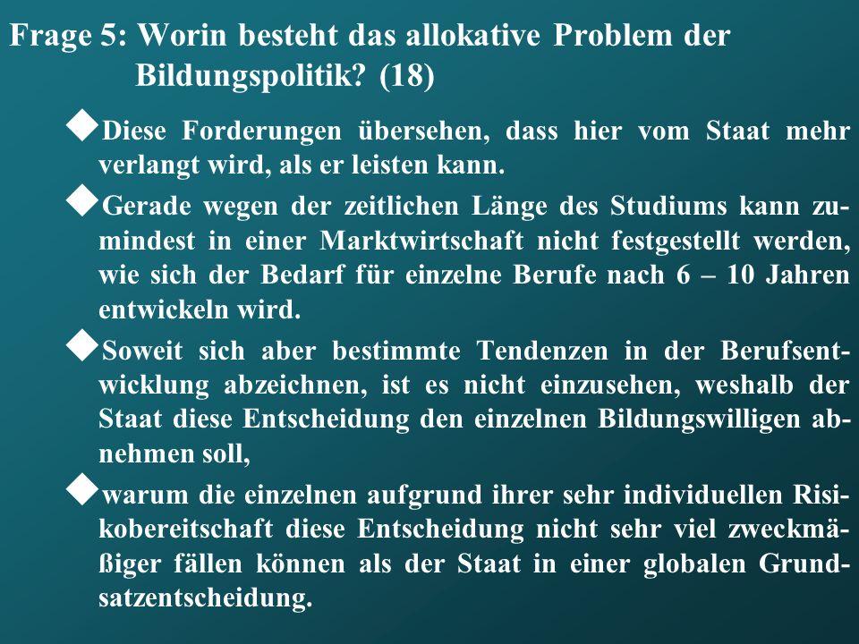 Frage 5: Worin besteht das allokative Problem der Bildungspolitik (18)