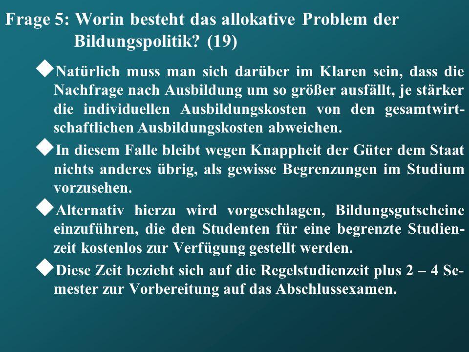 Frage 5: Worin besteht das allokative Problem der Bildungspolitik (19)