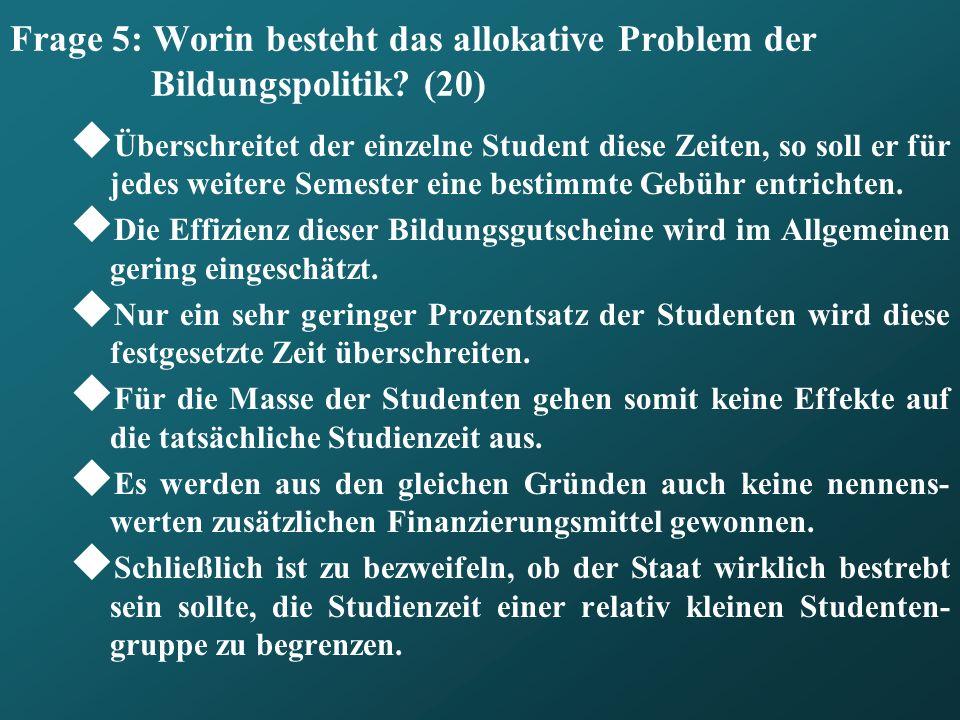 Frage 5: Worin besteht das allokative Problem der Bildungspolitik (20)