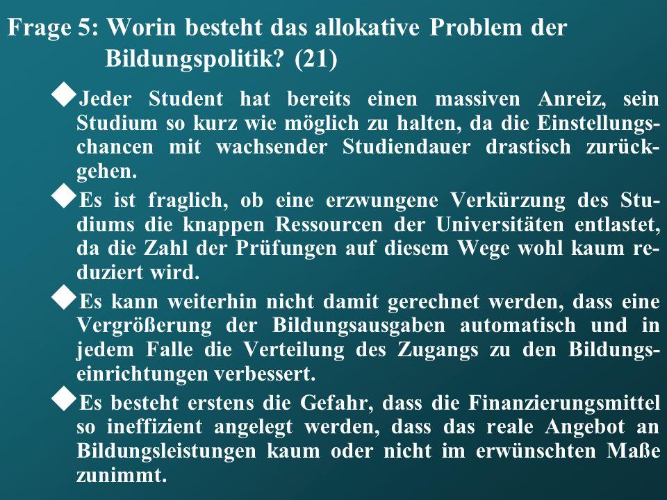 Frage 5: Worin besteht das allokative Problem der Bildungspolitik (21)