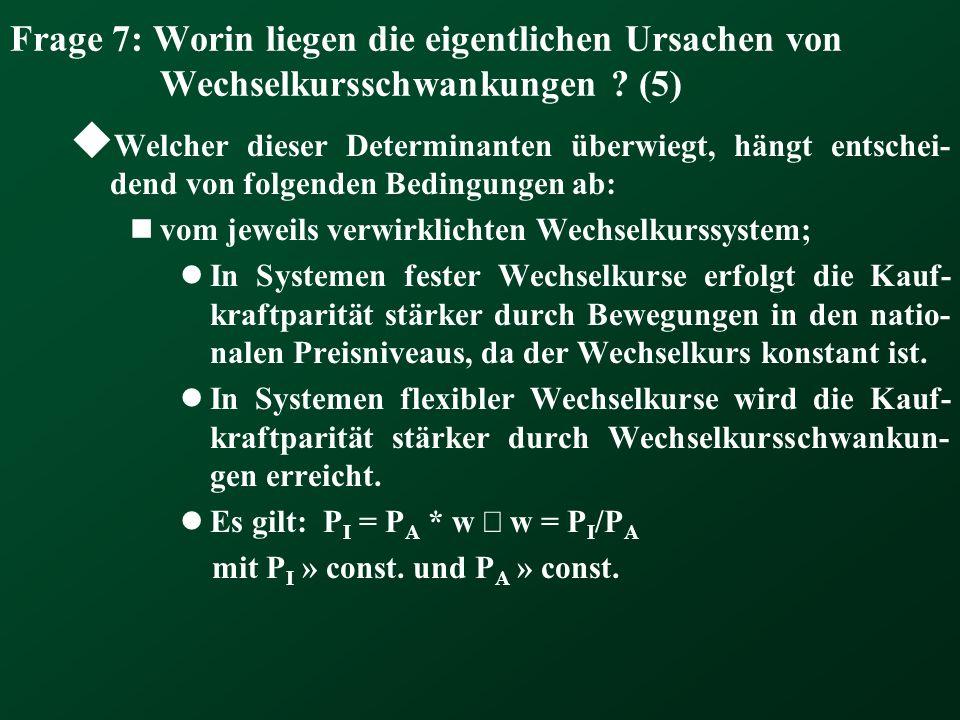 Frage 7: Worin liegen die eigentlichen Ursachen von Wechselkursschwankungen (5)