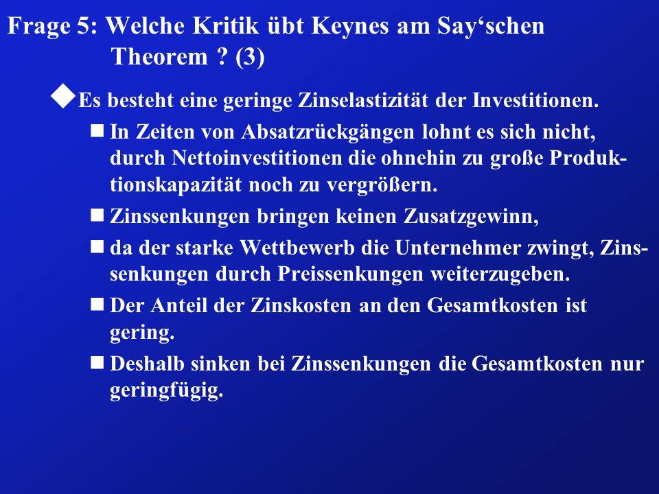 Frage 5: Welche Kritik übt Keynes am Say'schen Theorem (3)