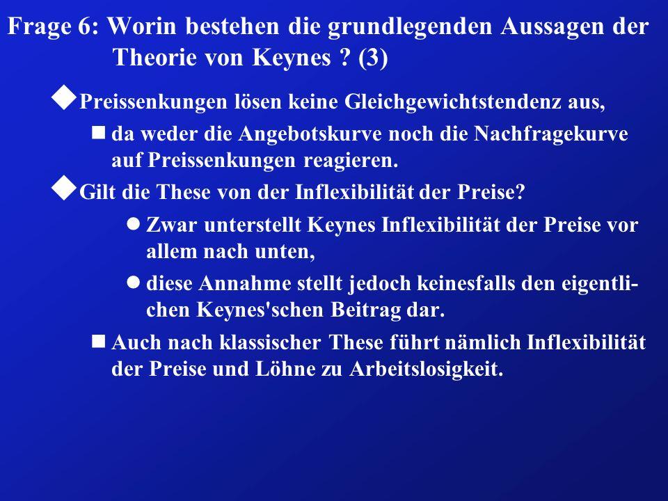 Frage 6: Worin bestehen die grundlegenden Aussagen der Theorie von Keynes (3)