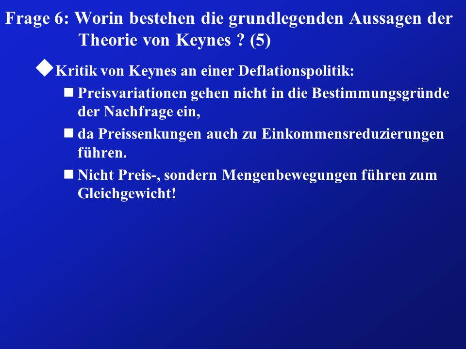 Frage 6: Worin bestehen die grundlegenden Aussagen der Theorie von Keynes (5)