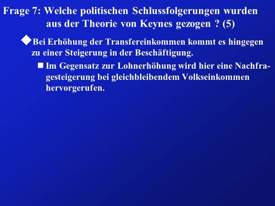 Frage 7: Welche politischen Schlussfolgerungen wurden aus der Theorie von Keynes gezogen (5)