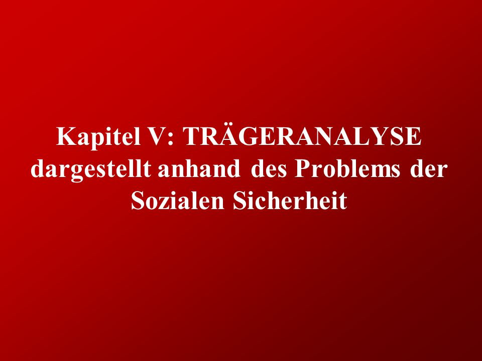 Kapitel V: TRÄGERANALYSE dargestellt anhand des Problems der Sozialen Sicherheit