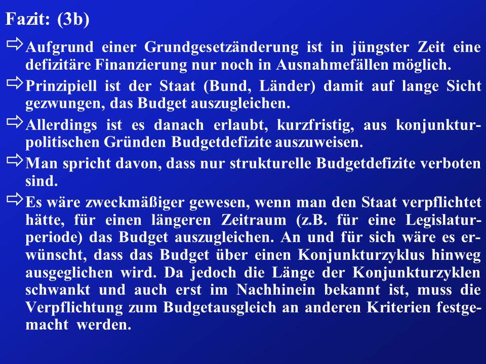 Fazit: (3b) Aufgrund einer Grundgesetzänderung ist in jüngster Zeit eine defizitäre Finanzierung nur noch in Ausnahmefällen möglich.