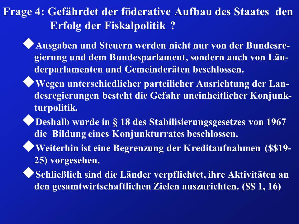 Frage 4: Gefährdet der föderative Aufbau des Staates den Erfolg der Fiskalpolitik