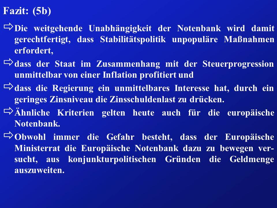 Fazit: (5b)Die weitgehende Unabhängigkeit der Notenbank wird damit gerechtfertigt, dass Stabilitätspolitik unpopuläre Maßnahmen erfordert,
