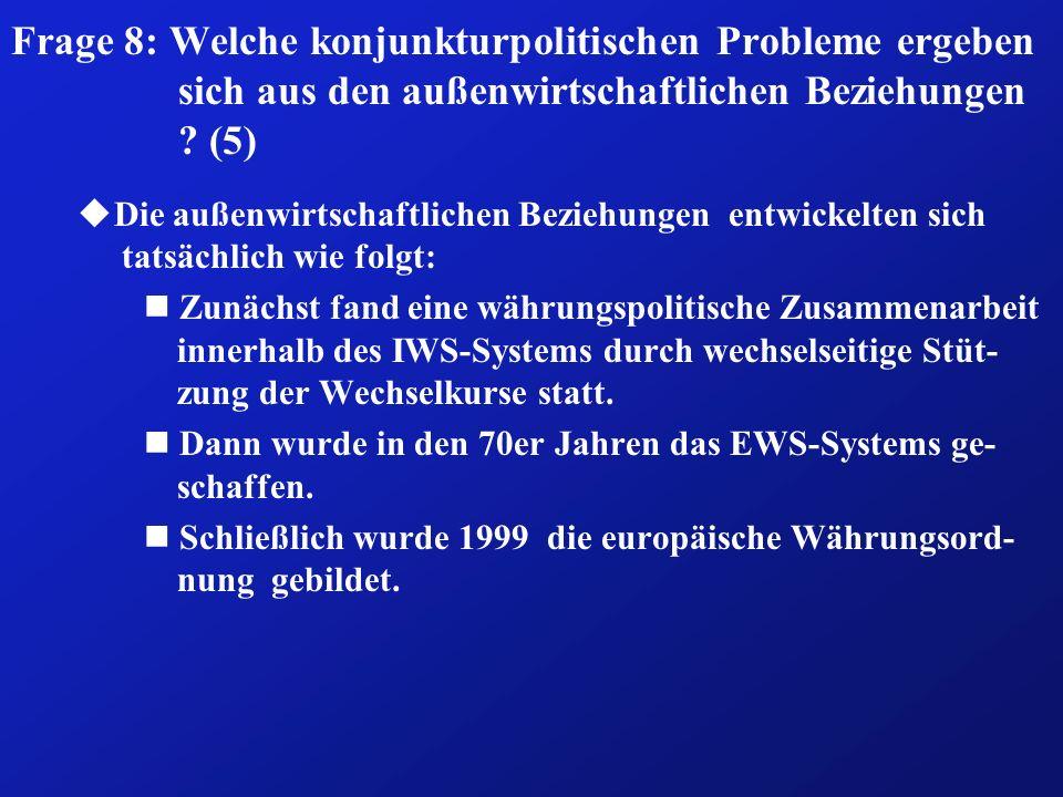 Frage 8: Welche konjunkturpolitischen Probleme ergeben sich aus den außenwirtschaftlichen Beziehungen (5)