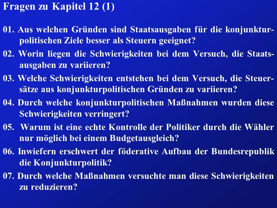 Fragen zu Kapitel 12 (1) 01. Aus welchen Gründen sind Staatsausgaben für die konjunktur-politischen Ziele besser als Steuern geeignet