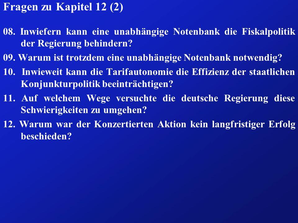Fragen zu Kapitel 12 (2) 08. Inwiefern kann eine unabhängige Notenbank die Fiskalpolitik der Regierung behindern