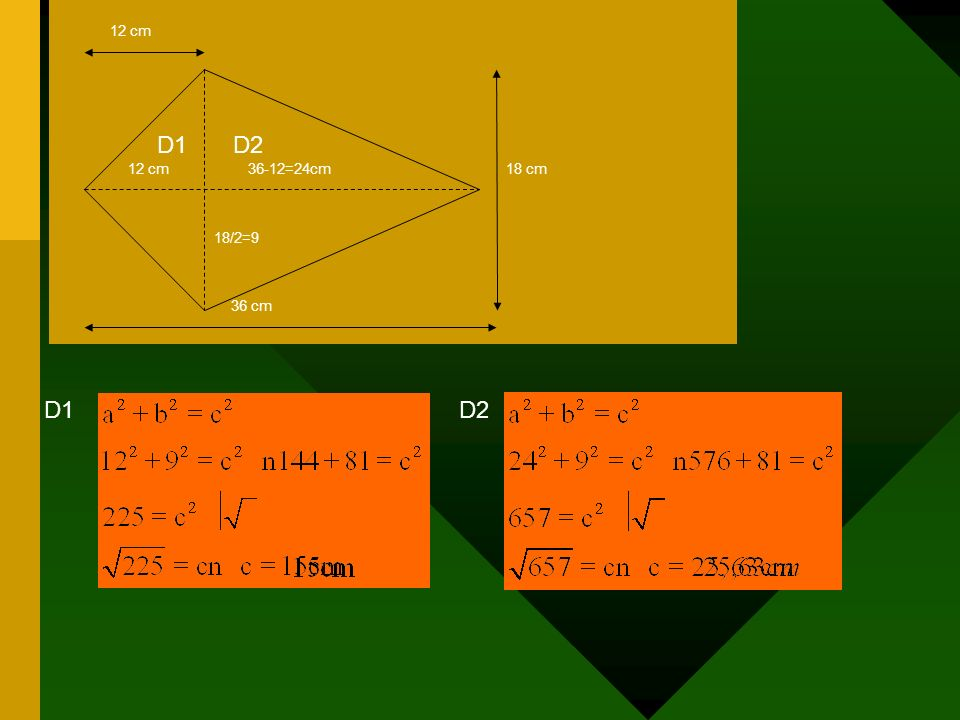 18 cm 36 cm 12 cm 36-12=24cm 18/2=9 D1 D2 D1 D2