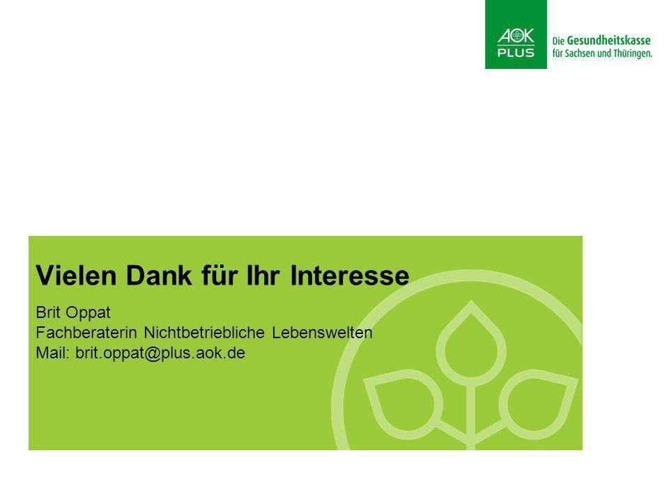 Vielen Dank für Ihr Interesse Brit Oppat Fachberaterin Nichtbetriebliche Lebenswelten Mail: brit.oppat@plus.aok.de