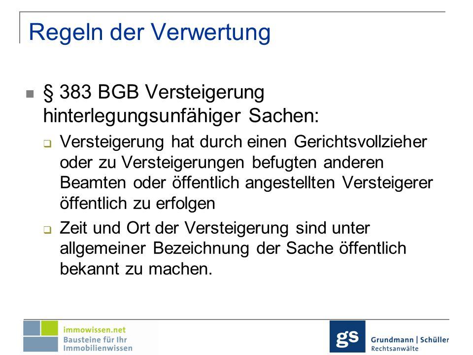 Regeln der Verwertung§ 383 BGB Versteigerung hinterlegungsunfähiger Sachen: