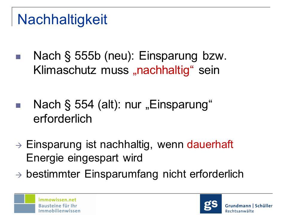 """NachhaltigkeitNach § 555b (neu): Einsparung bzw. Klimaschutz muss """"nachhaltig sein. Nach § 554 (alt): nur """"Einsparung erforderlich."""