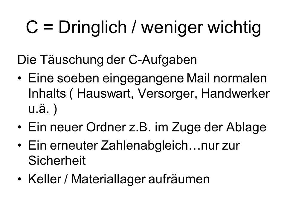 C = Dringlich / weniger wichtig