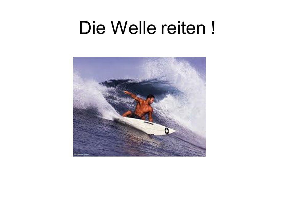 Die Welle reiten !