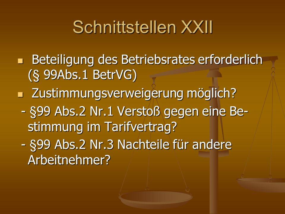 Schnittstellen XXII Beteiligung des Betriebsrates erforderlich (§ 99Abs.1 BetrVG) Zustimmungsverweigerung möglich