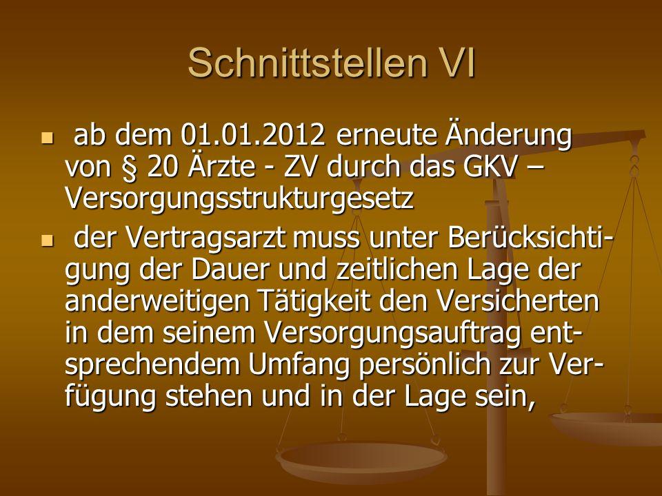Schnittstellen VI ab dem 01.01.2012 erneute Änderung von § 20 Ärzte - ZV durch das GKV – Versorgungsstrukturgesetz.