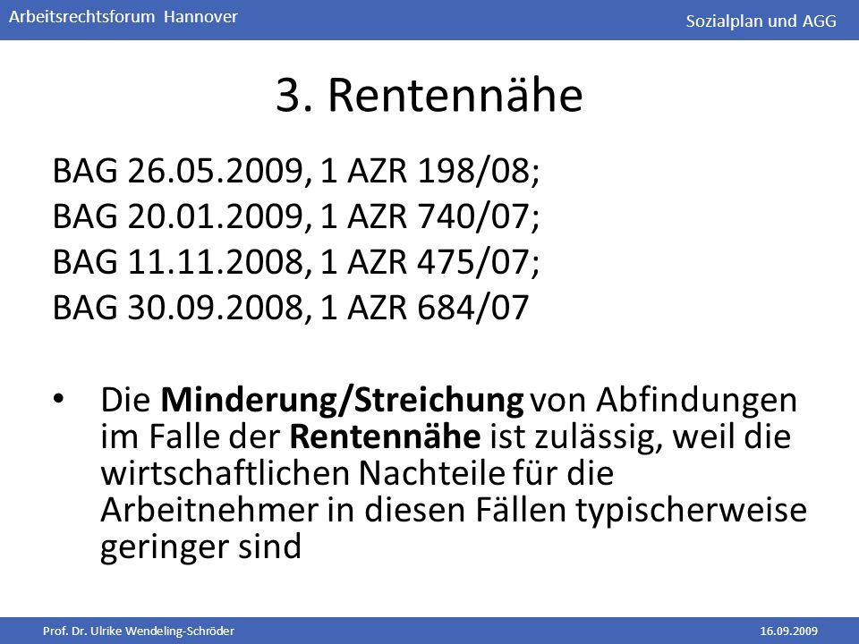 Sozialplan und AGG 3. Rentennähe. BAG 26.05.2009, 1 AZR 198/08; BAG 20.01.2009, 1 AZR 740/07; BAG 11.11.2008, 1 AZR 475/07;