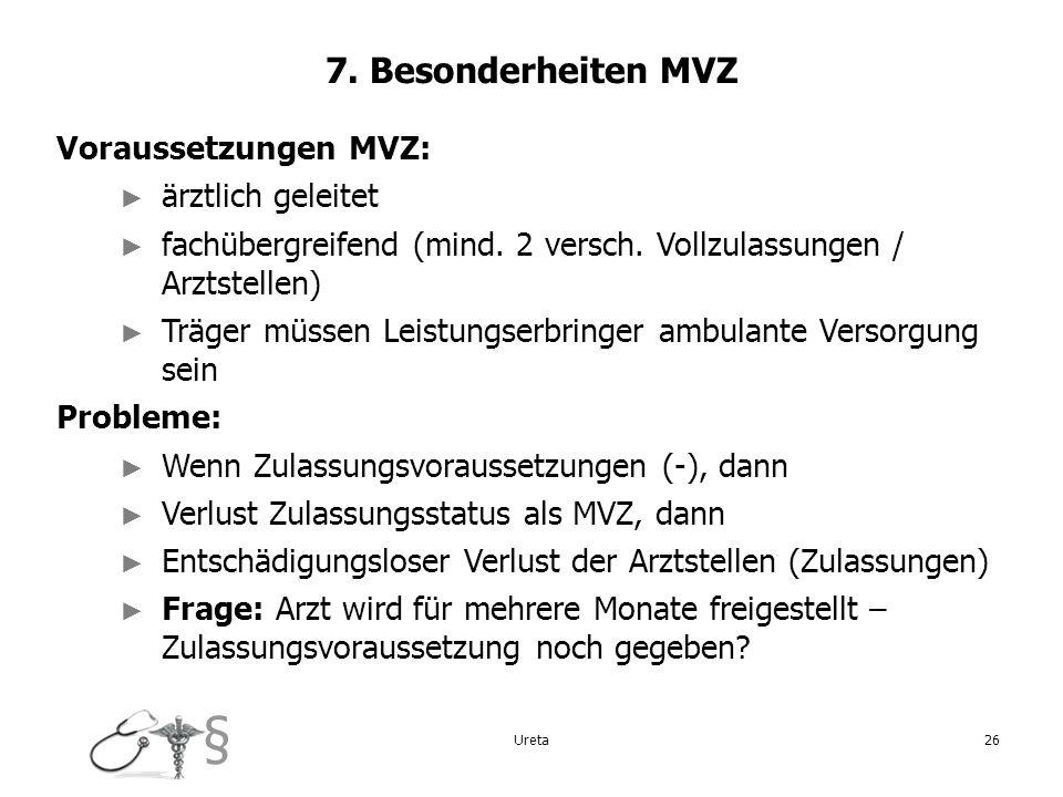 7. Besonderheiten MVZ Voraussetzungen MVZ: ärztlich geleitet