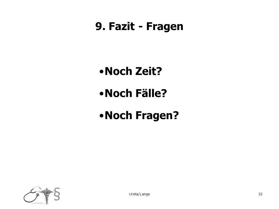9. Fazit - Fragen Noch Zeit Noch Fälle Noch Fragen 33 Ureta/Lange