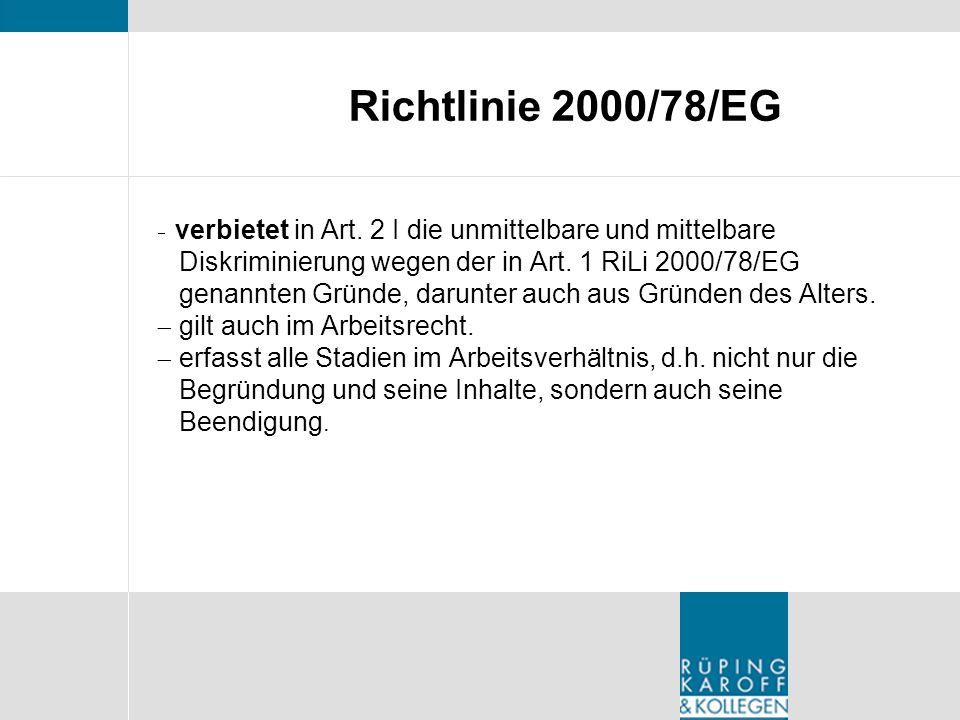 Richtlinie 2000/78/EG verbietet in Art. 2 I die unmittelbare und mittelbare. Diskriminierung wegen der in Art. 1 RiLi 2000/78/EG.