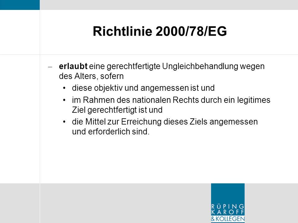 Richtlinie 2000/78/EG erlaubt eine gerechtfertigte Ungleichbehandlung wegen des Alters, sofern. diese objektiv und angemessen ist und.