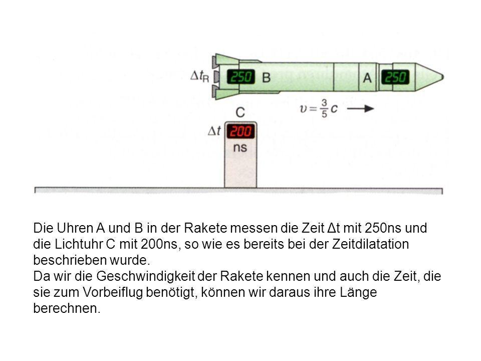 Die Uhren A und B in der Rakete messen die Zeit Δt mit 250ns und die Lichtuhr C mit 200ns, so wie es bereits bei der Zeitdilatation beschrieben wurde.