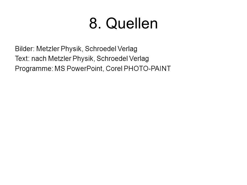 8. Quellen Bilder: Metzler Physik, Schroedel Verlag