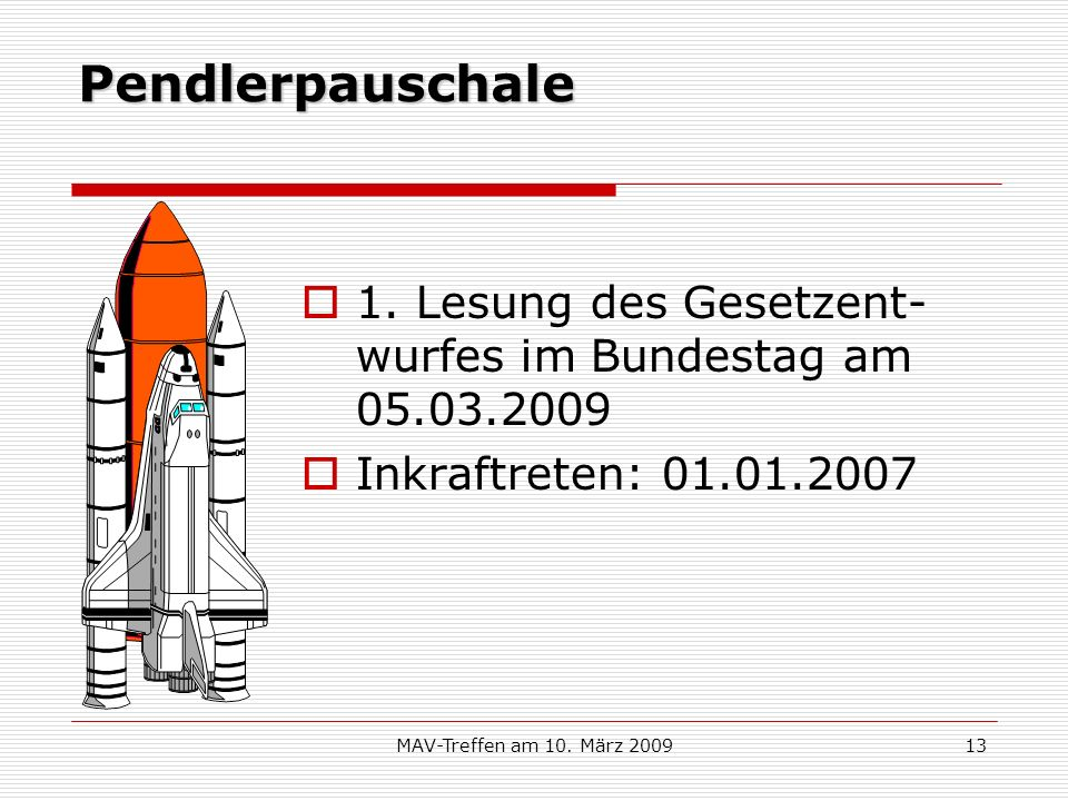 Pendlerpauschale 1. Lesung des Gesetzent-wurfes im Bundestag am 05.03.2009. Inkraftreten: 01.01.2007.