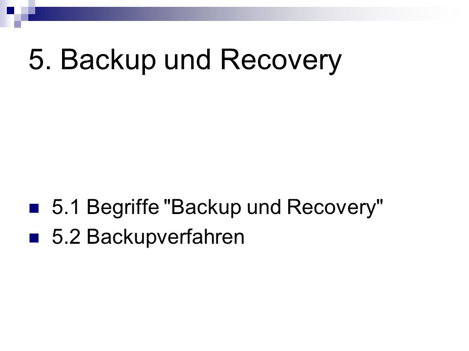 5. Backup und Recovery 5.1 Begriffe Backup und Recovery