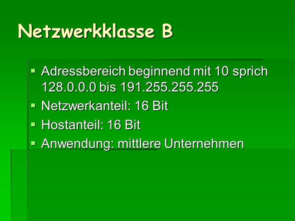 Netzwerkklasse B Adressbereich beginnend mit 10 sprich 128.0.0.0 bis 191.255.255.255. Netzwerkanteil: 16 Bit.