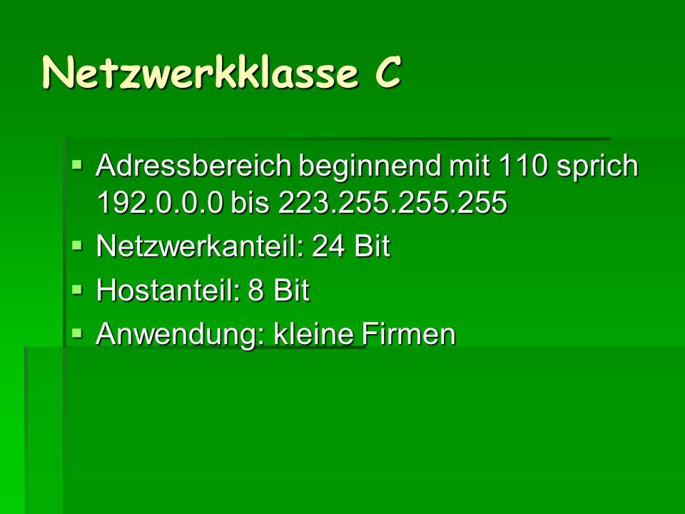Netzwerkklasse C Adressbereich beginnend mit 110 sprich 192.0.0.0 bis 223.255.255.255. Netzwerkanteil: 24 Bit.